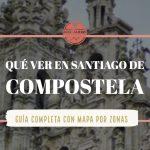 Qué ver en Santiago de Compostela [guía completa 2020]